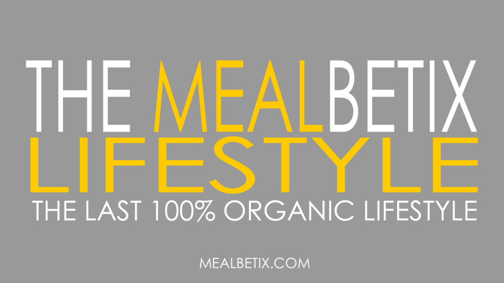 The MealBetix Lifestyle is the last 100% organic lifestyle on earth